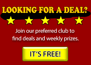 Looking for a deal? join our preferred club to find deals and weekly prizes. it's free!